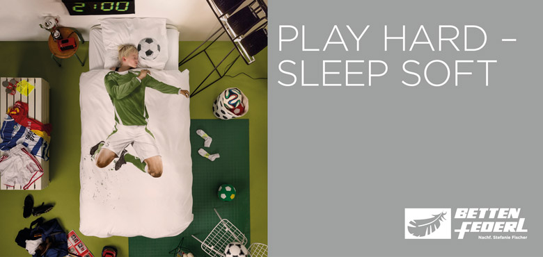 Play hard - sleep soft!